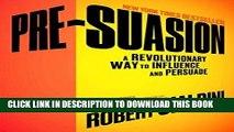 Read Now Pre-Suasion: A Revolutionary Way to Influence and Persuade PDF Book