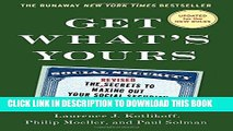 Read Now Get What s Yours - Revised   Updated: The Secrets to Maxing Out Your Social Security (The
