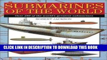 Read Now Submarines of the World: Over 280 of the World s Greatest Submarines Download Book