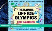 READ book  The Ultimate Office Olympics: Hundreds of Ways to Pass the Time at Work Without