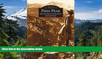 Must Have  Pikes Peak:  Adventurers,  Communities and Lifestyles  (CO)  (Images of America)  READ