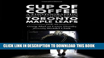 [PDF] Cup of Coffee: A Photographic Tribute to Lesser Known Toronto Maple Leafs, 1978-99 Popular