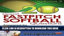 [Ebook] 20 Great Fastpitch Softball Questions Answered Volume 2: Questions asked on the Fastpitch