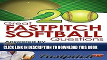 [Ebook] 20 Great Fastpitch Softball Questions Answered: Questions asked on the Fastpitch TV s