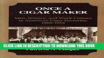 [Ebook] ONCE A CIGAR MAKER: Men, Women, and Work Culture in American Cigar Factories, 1900-1919