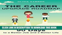 [PDF] The Career Upgrade Roadmap: 90 Days to a Better Job and a Better Life Download online