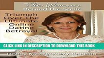 Best Seller The Woman Behind the Smile: Triumph Over the Ultimate Online Dating Betrayal Free Read