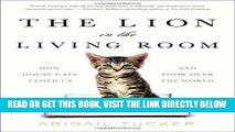 [FREE] EBOOK The Lion in the Living Room: How House Cats Tamed Us and Took Over the World ONLINE