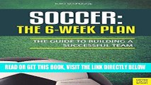 [FREE] EBOOK Soccer: The 6-Week Plan: The Guide to Building a Successful Team ONLINE COLLECTION