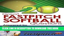 [READ] EBOOK 20 Great Fastpitch Softball Questions Answered: Questions asked on the Fastpitch TV s