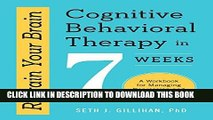 Best Seller Retrain Your Brain: Cognitive Behavioral Therapy in 7 Weeks: A Workbook for Managing