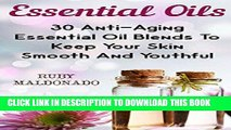 [FREE] EBOOK Essential Oils: 30 Anti-Aging Essential Oil Blends To Keep Your Skin Smooth And