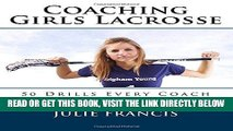 [READ] EBOOK Coaching Girls Lacrosse: 50 Drills Every Coach Should Know ONLINE COLLECTION