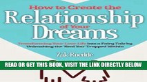 [FREE] EBOOK How to Create the Relationship of Your Dreams: Transforming Your Love-Life into a