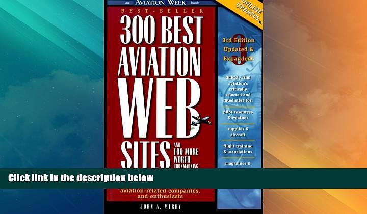 Big Deals  300 Best Aviation Web Sites and 100 More Worth Bookmarking  Best Seller Books Best Seller