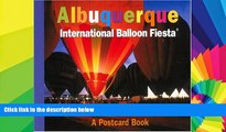 Must Have  Albuquerque International Balloon Fiesta: A Postcard Book (Postcard Books)  READ Ebook