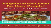 [READ] EBOOK Filipino Street Food for Busy People!: Yes! You CAN do it!! (Filipino Cuisine,