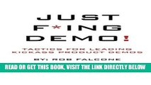 [EBOOK] DOWNLOAD Just F*ing Demo!: Tactics For Leading Kickass Product Demos READ NOW