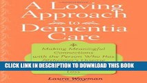 Ebook A Loving Approach to Dementia Care: Making Meaningful Connections with the Person Who Has