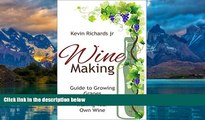 Big Deals  Wine Making: Wine Making guide to growing grapes and making your own wine (wine,wine