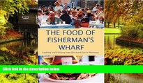 Must Have  The Food of Fisherman s Wharf: Cooking and Feasting from San Francisco to Monterey