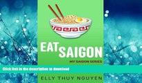 READ PDF Eat Saigon: The Local Restaurant and Food Guide to Ho Chi Minh City, Vietnam (My Saigon)