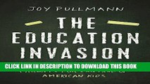 [New] Ebook The Education Invasion: How Common Core Fights Parents for Control of American Kids