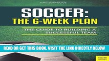 [EBOOK] DOWNLOAD Soccer: The 6-Week Plan: The Guide to Building a Successful Team PDF