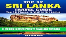 Ebook Top 12 Places to Visit in Sri Lanka - Top 12 Sri Lanka Travel Guide (Includes Sigiriya,