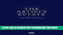 Best Seller The Artist Estate: A Handbook for Artists, Executors, and Heirs Free Read