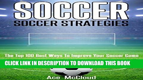 Best Seller Soccer: Soccer Strategies: The Top 100 Best Ways To Improve Your Soccer Game (The Best