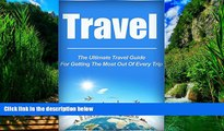 Big Deals  Travel: The Ultimate Travel Guide For Getting The Most Out of Every Trip (travel,