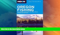 Big Deals  Moon Oregon Fishing: The Complete Guide to Fishing Lakes, Rivers, Streams, and the
