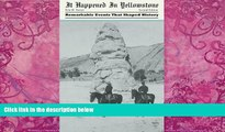 Books to Read  It Happened in Yellowstone: Remarkable Events That Shaped History (It Happened In