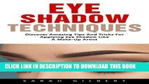 [New] PDF Eye Shadow Techniques: Discover Amazing Tips And Tricks For Applying Eye Shadow Like A