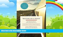 Big Deals  Waiting on a Train: The Embattled Future of Passenger Rail Service  Full Ebooks Most