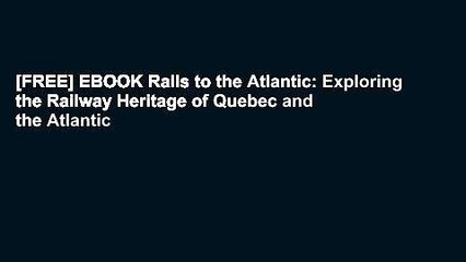 [FREE] EBOOK Rails to the Atlantic: Exploring the Railway Heritage of Quebec and the Atlantic