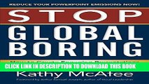 [FREE] EBOOK Stop Global Boring: How to Create Engaging Presentations that Motivate Audiences to