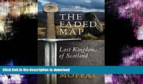 GET PDF  The Faded Map: The Lost Kingdoms of Scotland by Alistair Moffat (6-Mar-2014) Paperback