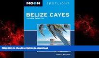PDF ONLINE Moon Spotlight Belize Cayes: Including Belize City PREMIUM BOOK ONLINE