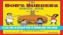 Read Now The Bob s Burgers Burger Book: Real Recipes for Joke Burgers PDF Book