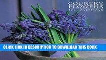 Ebook 2014 Calendar: Country Flowers: 12-Month Calendar Featuring Stunning Photographs Of Seasonal