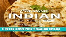 [Free Read] Classical Indian Cooking 2: Authentic North and South Indian Recipes for Delicious
