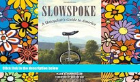 READ FULL  Slowspoke: A Unicyclist s Guide to America  READ Ebook Full Ebook