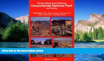 READ FULL  Hiking, Biking and Exploring Canyonlands National Park and Vicinity : Hikng, Biking,
