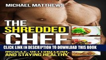 Read Now The Shredded Chef: 120 Recipes for Building Muscle, Getting Lean, and Staying Healthy