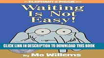 Read Now Waiting Is Not Easy! (An Elephant and Piggie Book) PDF Book
