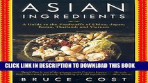 [Free Read] Asian Ingredients: A Guide to the Foodstuffs of China, Japan, Korea, Thailand and