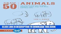 Read Now Draw 50 Animals: The Step-by-Step Way to Draw Elephants, Tigers, Dogs, Fish, Birds, and