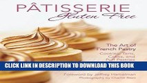 [Free Read] Pâtisserie Gluten Free: The Art of French Pastry: Cookies, Tarts, Cakes, and Puff